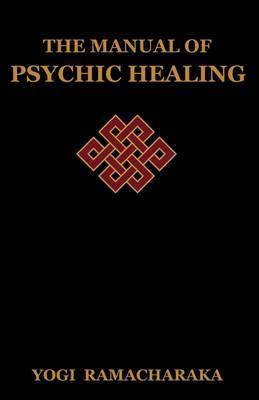 The Manual of Psychic Healing by Yogi Ramacharaka