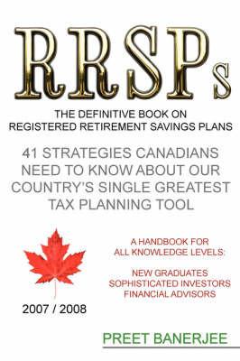 RRSPs: the Definitive Book on Registered Retirement Savings Plans by Preet Banerjee