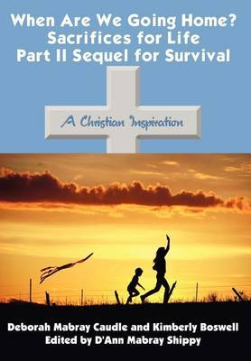 When are We Going Home? Sacrifices for Life Part II Sequel for Survival by Deborah , Mabray Caudle