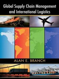 Global Supply Chain Management and International Logistics by Alan E Branch