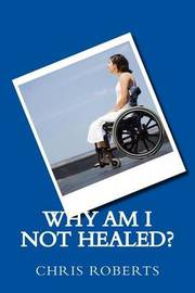 Why Am I Not Healed? by Chris Roberts image