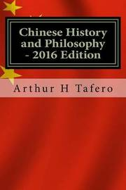 Chinese History and Philosophy - 2016 Edition: With Updated Modern Chinese Leaders by Arthur H Tafero image