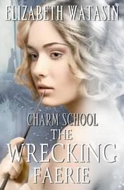 The Wrecking Faerie by Elizabeth Watasin