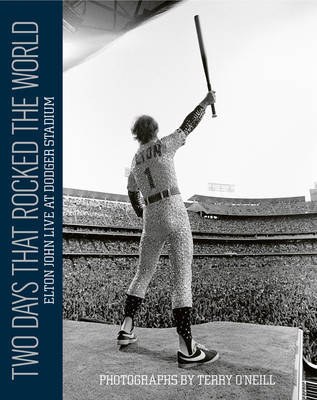 Two Days that Rocked the World: Elton John Live at Dodger Stadium by Terry O'Neill