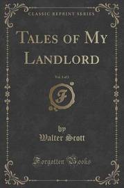 Tales of My Landlord, Vol. 1 of 3 (Classic Reprint) by Walter Scott