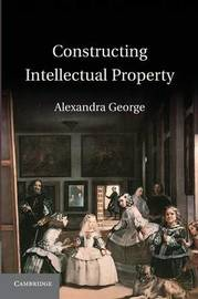 Constructing Intellectual Property by Alexandra George
