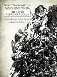 Secret Teachings of a Comic Book Master: The Art of Alfredo Alcala by Heidi MacDonald
