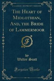 The Heart of Midlothian, And, the Bride of Lammermoor (Classic Reprint) by Walter Scott