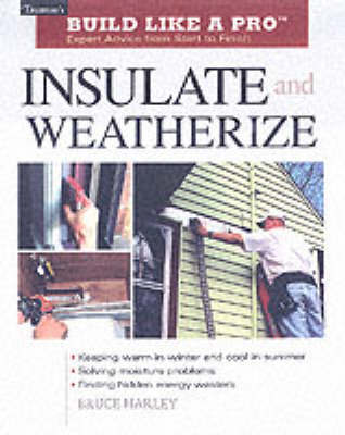 Insulate and Weatherize by Bruce Harley