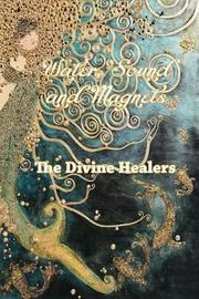 Water Sound and Magnets the Divine Healers by Regina Murphy