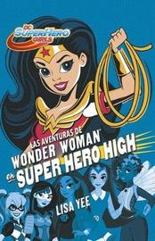 Las Aventuras de Wonder Woman En Super Hero High / Wonder Woman at Super Hero Hi Gh by Lisa Yee