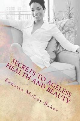 Secrets to Ageless Health and Beauty by Renatta McCoy-Baker image