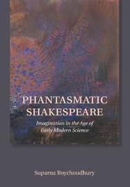 Phantasmatic Shakespeare by Suparna Roychoudhury
