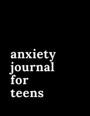 Anxiety Journal For Teens by Gia Lundby Rn