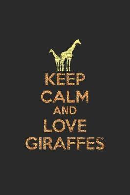 Keep Calm And Love Giraffes by Giraffe Publishing