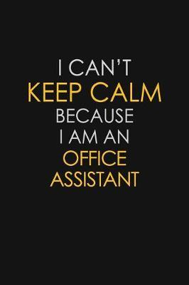 I Can't Keep Calm Because I Am An Office Assistant by Blue Stone Publishers