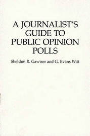 A Journalist's Guide to Public Opinion Polls by Sheldon R. Gawiser