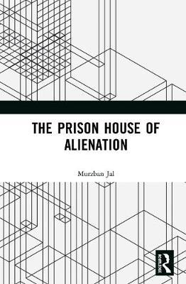 The Prison House of Alienation by Murzban Jal