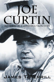 Joe Curtin: Memoirs of a Construction Stiff by James T Terrill image