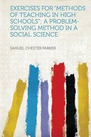"Exercises for ""Methods of Teaching in High Schools""; a Problem-Solving Method in a Social Science by Samuel Chester Parker"