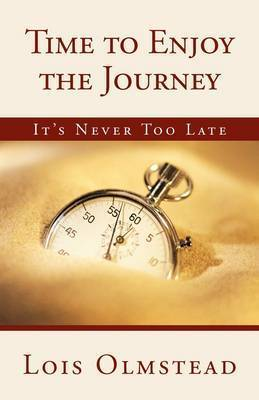 Time to Enjoy the Journey by Lois Olmstead