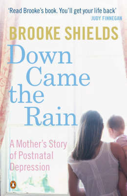 Down Came the Rain: A Mother's Story of Postnatal Depression by Brooke Shields image