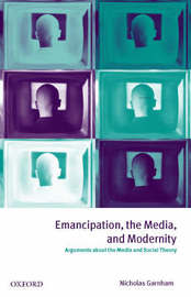Emancipation, the Media, and Modernity by Nicholas Garnham image