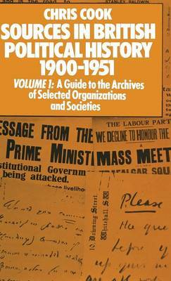 Sources in British Political History 1900-1951 by Chris Cook