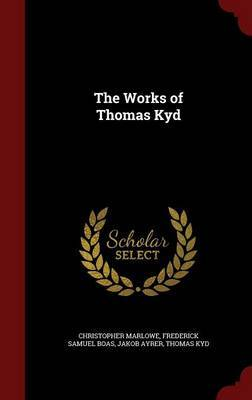 The Works of Thomas Kyd by Christopher Marlowe