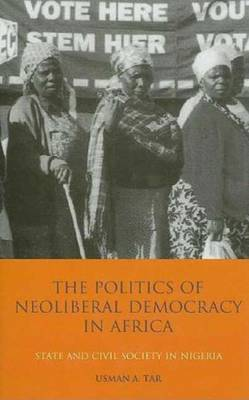 The Politics of Neoliberal Democracy in Africa by Usman A. Tar image