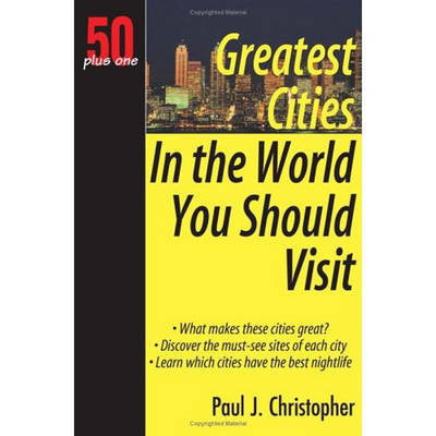 Greatest Cities in the World You Should Visit by Paul J. Christopher