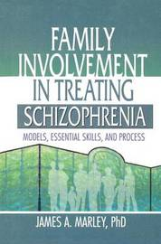 Family Involvement in Treating Schizophrenia by James A. Marley