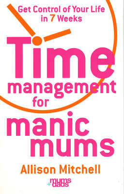 Time Management For Manic Mums by Allison Mitchell