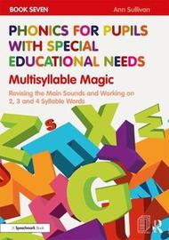 Phonics for Pupils with Special Educational Needs Book 7: Multisyllable Magic by Ann Sullivan