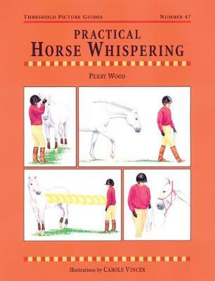 Practical Horse Whispering by Perry Wood
