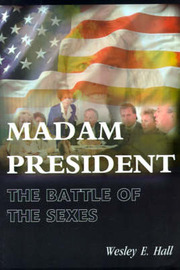 Madam President: The War of the Sexes by Wesley E Hall image