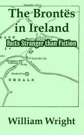 The Brontes in Ireland: Facts Stranger Than Fiction by William Wright, Sol image