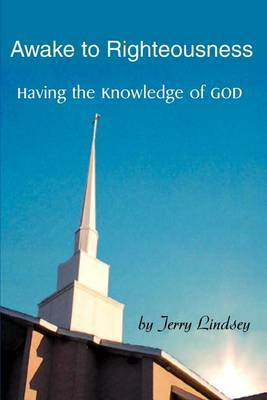 Awake to Righteousness: Having the Knowledge of God by Jerry Lindsey image