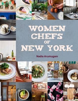 Women Chefs of New York by Nadia Arumugam