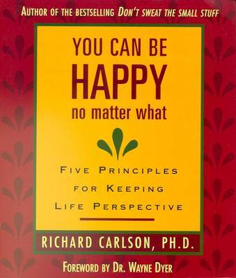 You Can Be Happy No Matter What by Richard Carlson
