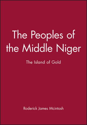 The Peoples of the Middle Niger by Roderick James Mcintosh