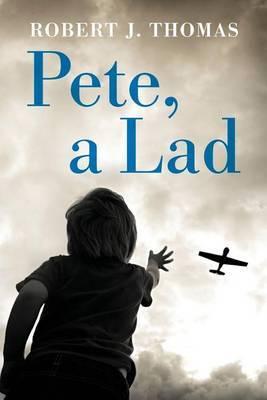 Pete, a Lad by Robert J Thomas