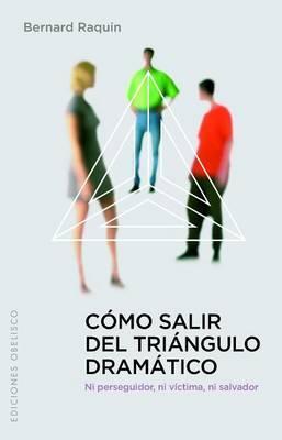 Como Salir del Triangulo Dramatico: Ni Perseguidor, ni Victima, ni Salvador by Bernard Ranquin image