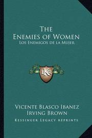 The Enemies of Women: Los Enemigos de La Mujer by Vicente Blasco Ib'anez