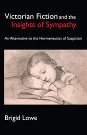 Victorian Fiction and the Insights of Sympathy by Brigid Lowe