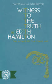 Witness to the Truth by Edith Hamilton
