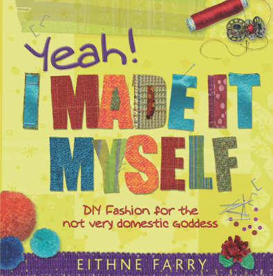 Yeah, I Made it Myself by Eithne Farry