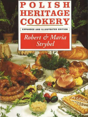 Polish Heritage Cookery by Robert Strybel