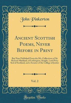Ancient Scottish Poems, Never Before in Print, Vol. 2 by John Pinkerton