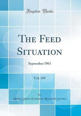 The Feed Situation, Vol. 189 by United States Economic Research Service